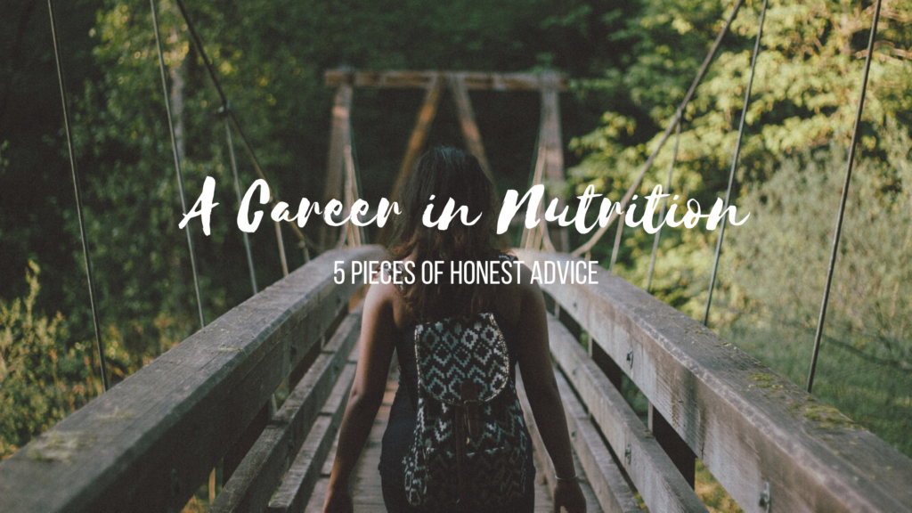 A career in nutrition: 5 pieces of honest advice